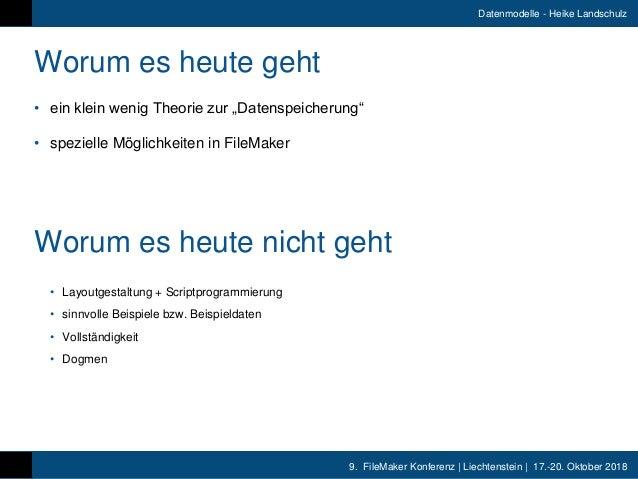 9. FileMaker Konferenz   Liechtenstein   17.-20. Oktober 2018 Datenmodelle - Heike Landschulz Worum es heute geht • ein kl...