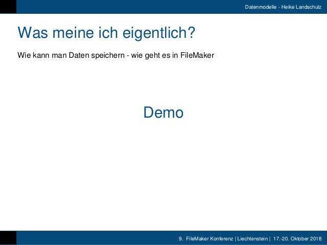 9. FileMaker Konferenz   Liechtenstein   17.-20. Oktober 2018 Datenmodelle - Heike Landschulz Was meine ich eigentlich? Wi...
