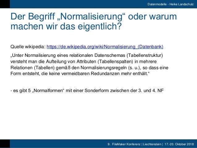 """9. FileMaker Konferenz   Liechtenstein   17.-20. Oktober 2018 Datenmodelle - Heike Landschulz Der Begriff """"Normalisierung""""..."""