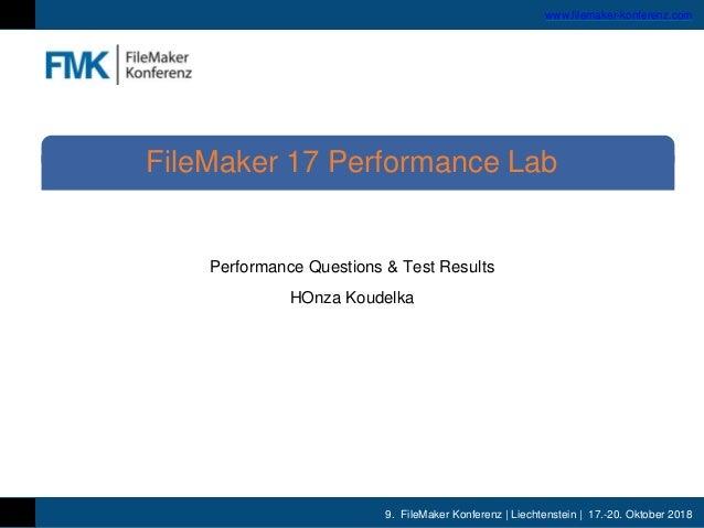 9. FileMaker Konferenz | Liechtenstein | 17.-20. Oktober 2018 www.filemaker-konferenz.com Performance Questions & Test Res...