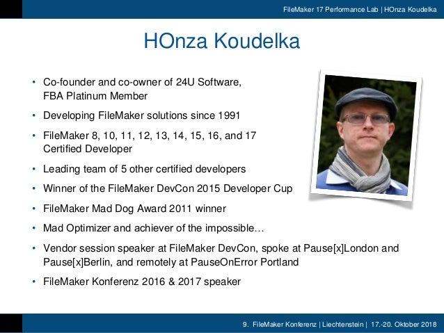 9. FileMaker Konferenz | Liechtenstein | 17.-20. Oktober 2018 FileMaker 17 Performance Lab | HOnza Koudelka HOnza Koudelka...