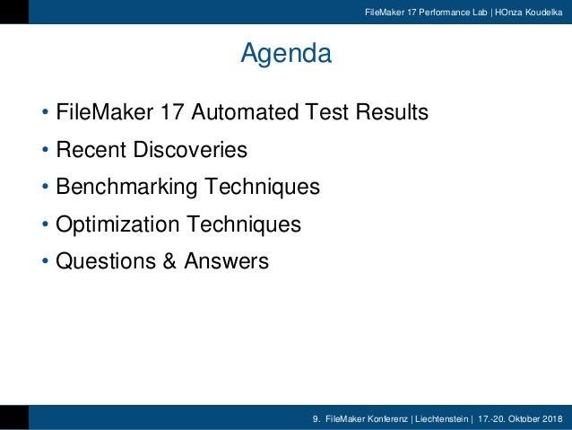 9. FileMaker Konferenz | Liechtenstein | 17.-20. Oktober 2018 FileMaker 17 Performance Lab | HOnza Koudelka Agenda • FileM...