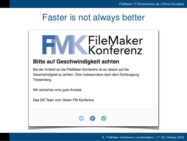 9. FileMaker Konferenz | Liechtenstein | 17.-20. Oktober 2018 FileMaker 17 Performance Lab | HOnza Koudelka Faster is not ...
