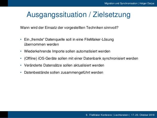 9. FileMaker Konferenz | Liechtenstein | 17.-20. Oktober 2018 Migration und Synchronisation | Holger Darjus Ausgangssituat...