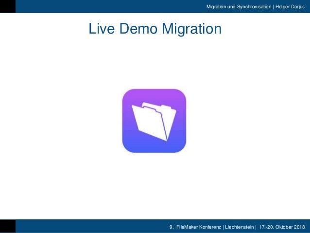 9. FileMaker Konferenz | Liechtenstein | 17.-20. Oktober 2018 Migration und Synchronisation | Holger Darjus Live Demo Migr...