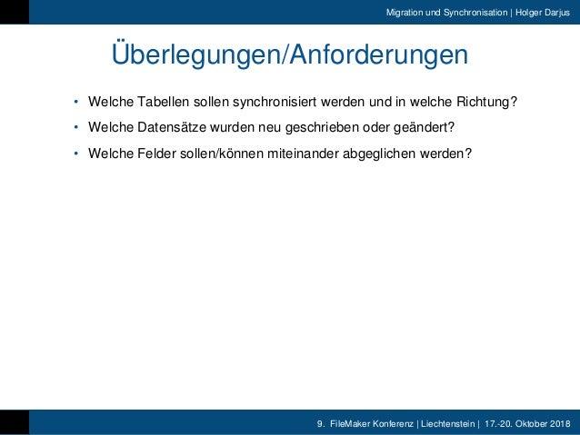 9. FileMaker Konferenz | Liechtenstein | 17.-20. Oktober 2018 Migration und Synchronisation | Holger Darjus Überlegungen/A...
