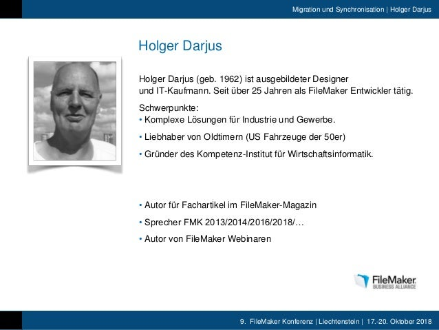 9. FileMaker Konferenz | Liechtenstein | 17.-20. Oktober 2018 Migration und Synchronisation | Holger Darjus Holger Darjus ...