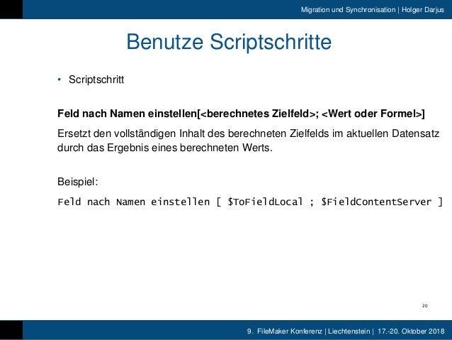9. FileMaker Konferenz | Liechtenstein | 17.-20. Oktober 2018 Migration und Synchronisation | Holger Darjus Benutze Script...