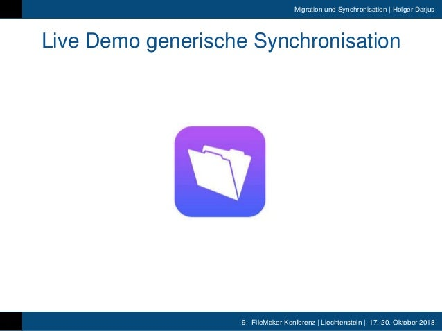 9. FileMaker Konferenz | Liechtenstein | 17.-20. Oktober 2018 Migration und Synchronisation | Holger Darjus Live Demo gene...