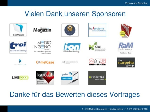 9. FileMaker Konferenz | Liechtenstein | 17.-20. Oktober 2018 Vortrag und Sprecher Vielen Dank unseren Sponsoren Danke für...