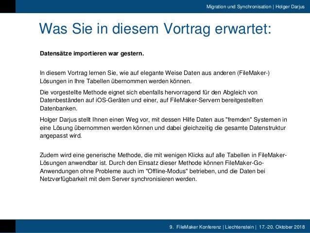 9. FileMaker Konferenz | Liechtenstein | 17.-20. Oktober 2018 Migration und Synchronisation | Holger Darjus Was Sie in die...