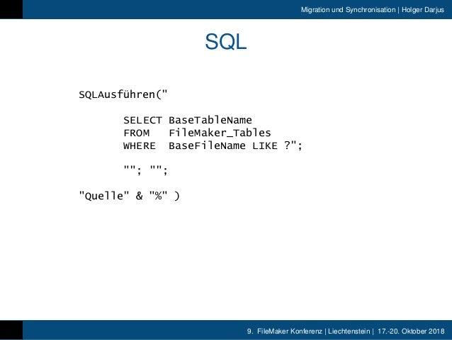 9. FileMaker Konferenz | Liechtenstein | 17.-20. Oktober 2018 Migration und Synchronisation | Holger Darjus SQL SQLAusführ...