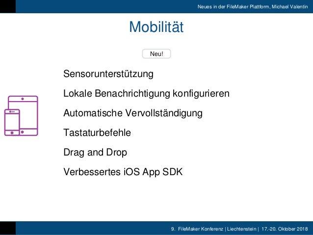 9. FileMaker Konferenz   Liechtenstein   17.-20. Oktober 2018 Neues in der FileMaker Plattform, Michael Valentin Mobilität...