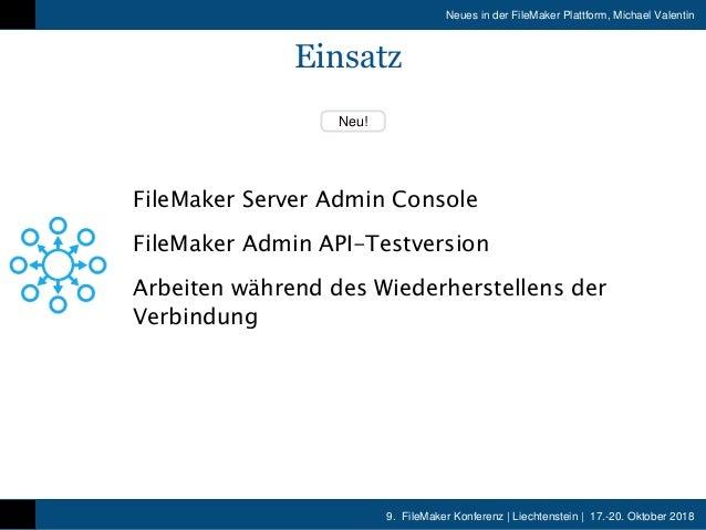 9. FileMaker Konferenz   Liechtenstein   17.-20. Oktober 2018 Neues in der FileMaker Plattform, Michael Valentin Neu! Eins...