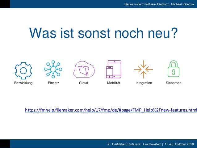 9. FileMaker Konferenz   Liechtenstein   17.-20. Oktober 2018 Neues in der FileMaker Plattform, Michael Valentin Was ist s...
