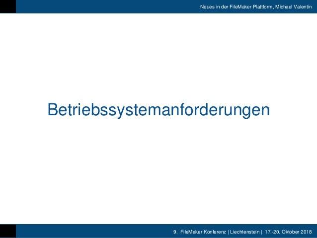 9. FileMaker Konferenz   Liechtenstein   17.-20. Oktober 2018 Neues in der FileMaker Plattform, Michael Valentin Betriebss...