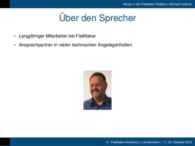 9. FileMaker Konferenz   Liechtenstein   17.-20. Oktober 2018 Neues in der FileMaker Plattform, Michael Valentin Über den ...