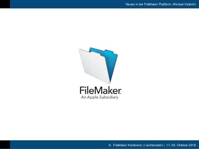 9. FileMaker Konferenz   Liechtenstein   17.-20. Oktober 2018 Neues in der FileMaker Plattform, Michael Valentin