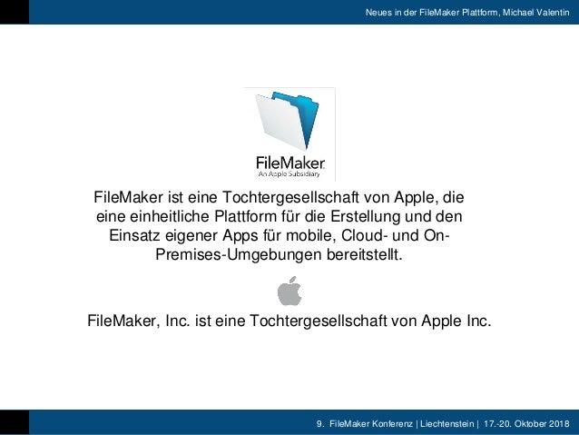 9. FileMaker Konferenz   Liechtenstein   17.-20. Oktober 2018 Neues in der FileMaker Plattform, Michael Valentin FileMaker...