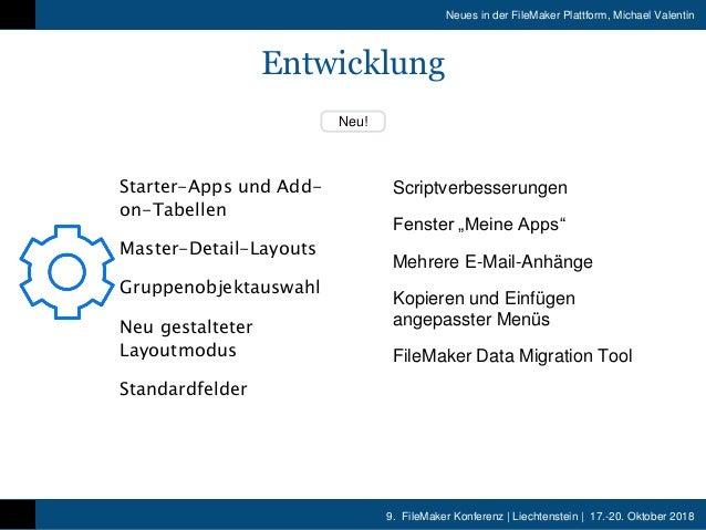 9. FileMaker Konferenz   Liechtenstein   17.-20. Oktober 2018 Neues in der FileMaker Plattform, Michael Valentin Neu! Scri...