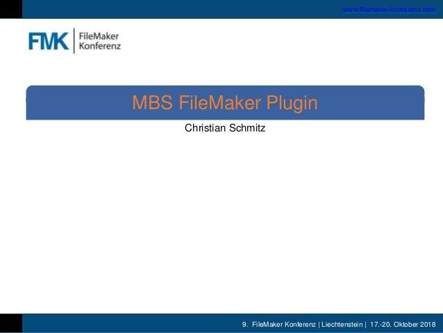 9. FileMaker Konferenz | Liechtenstein | 17.-20. Oktober 2018 www.filemaker-konferenz.com Christian Schmitz MBS FileMaker ...