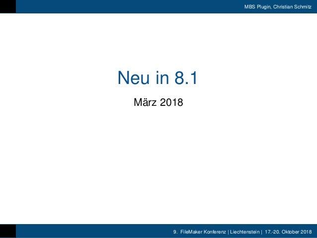 9. FileMaker Konferenz | Liechtenstein | 17.-20. Oktober 2018 MBS Plugin, Christian Schmitz Neu in 8.1 März 2018