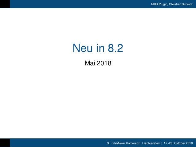9. FileMaker Konferenz | Liechtenstein | 17.-20. Oktober 2018 MBS Plugin, Christian Schmitz Neu in 8.2 Mai 2018