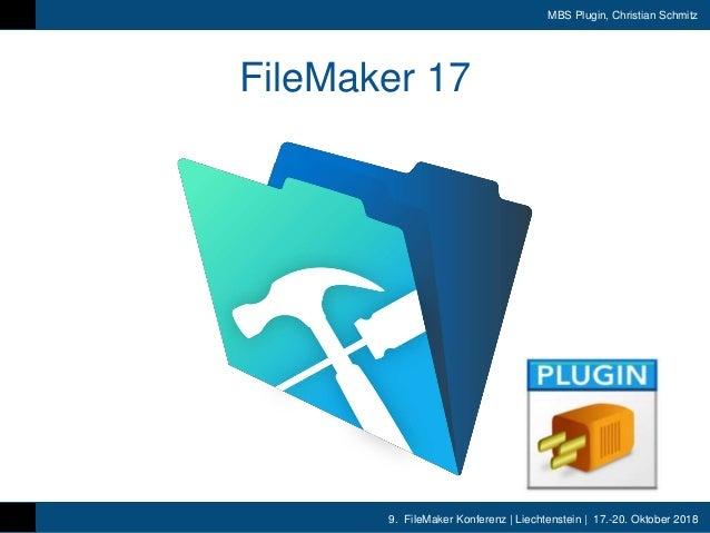 9. FileMaker Konferenz | Liechtenstein | 17.-20. Oktober 2018 MBS Plugin, Christian Schmitz FileMaker 17
