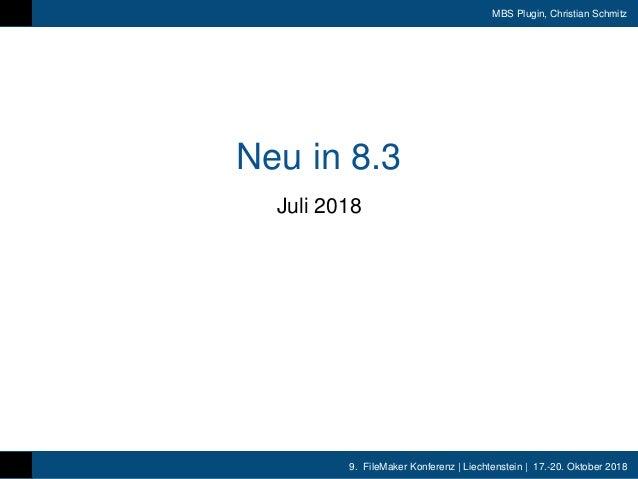 9. FileMaker Konferenz | Liechtenstein | 17.-20. Oktober 2018 MBS Plugin, Christian Schmitz Neu in 8.3 Juli 2018