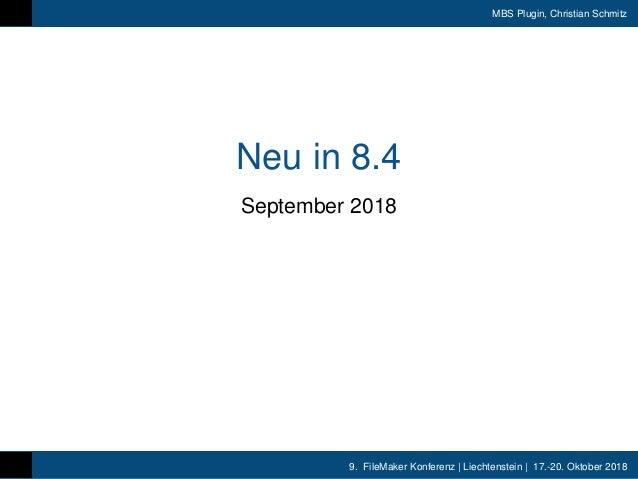 9. FileMaker Konferenz | Liechtenstein | 17.-20. Oktober 2018 MBS Plugin, Christian Schmitz Neu in 8.4 September 2018