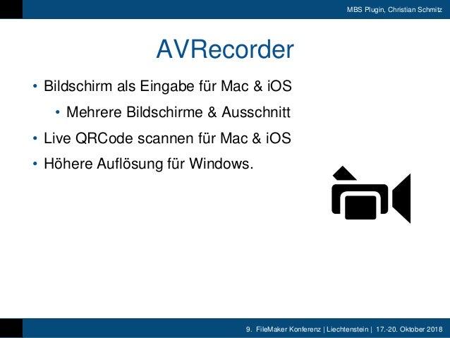 9. FileMaker Konferenz | Liechtenstein | 17.-20. Oktober 2018 MBS Plugin, Christian Schmitz AVRecorder • Bildschirm als Ei...