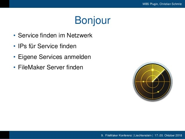9. FileMaker Konferenz | Liechtenstein | 17.-20. Oktober 2018 MBS Plugin, Christian Schmitz Bonjour • Service finden im Ne...