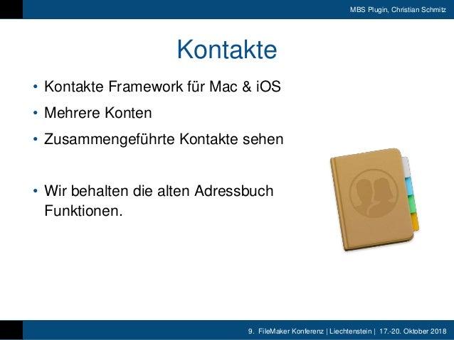 9. FileMaker Konferenz | Liechtenstein | 17.-20. Oktober 2018 MBS Plugin, Christian Schmitz Kontakte • Kontakte Framework ...