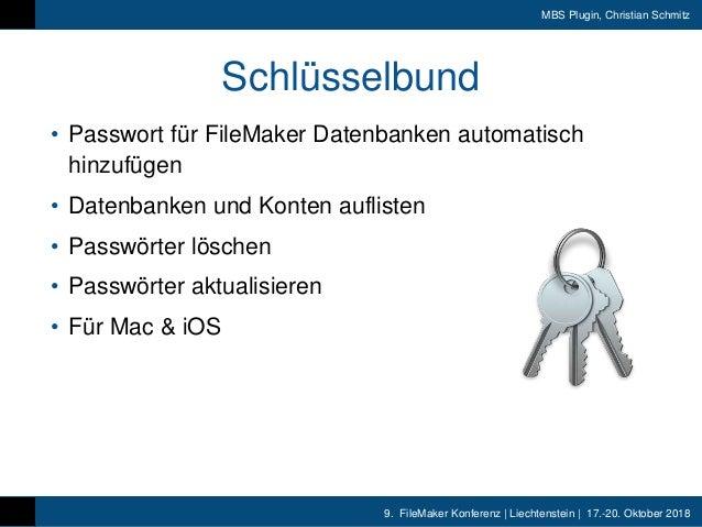 9. FileMaker Konferenz | Liechtenstein | 17.-20. Oktober 2018 MBS Plugin, Christian Schmitz Schlüsselbund • Passwort für F...
