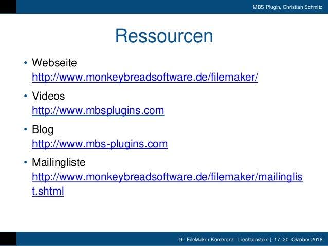 9. FileMaker Konferenz | Liechtenstein | 17.-20. Oktober 2018 MBS Plugin, Christian Schmitz Ressourcen • Webseite http://w...