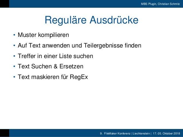9. FileMaker Konferenz | Liechtenstein | 17.-20. Oktober 2018 MBS Plugin, Christian Schmitz Reguläre Ausdrücke • Muster ko...