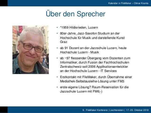 9. FileMaker Konferenz | Liechtenstein | 17.-20. Oktober 2018 Kalender in FileMaker – Otmar Kramis Über den Sprecher • *19...