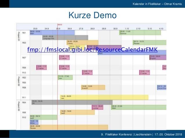 9. FileMaker Konferenz | Liechtenstein | 17.-20. Oktober 2018 Kalender in FileMaker – Otmar Kramis Kurze Demo fmp://fmsloc...