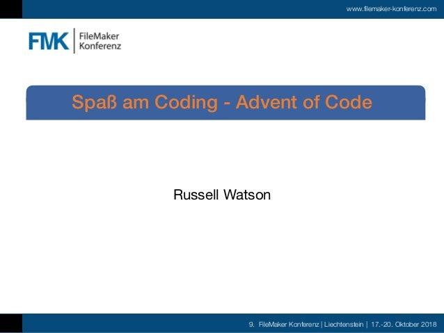 9. FileMaker Konferenz | Liechtenstein | 17.-20. Oktober 2018 www.filemaker-konferenz.com Russell Watson Spaß am Coding - ...