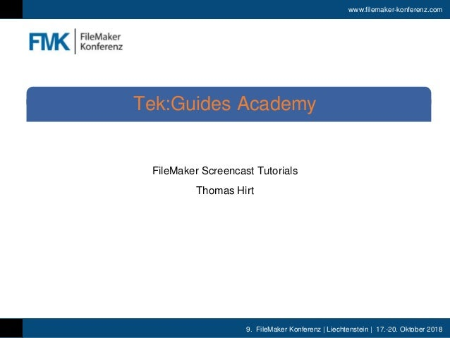 9. FileMaker Konferenz | Liechtenstein | 17.-20. Oktober 2018 www.filemaker-konferenz.com FileMaker Screencast Tutorials T...