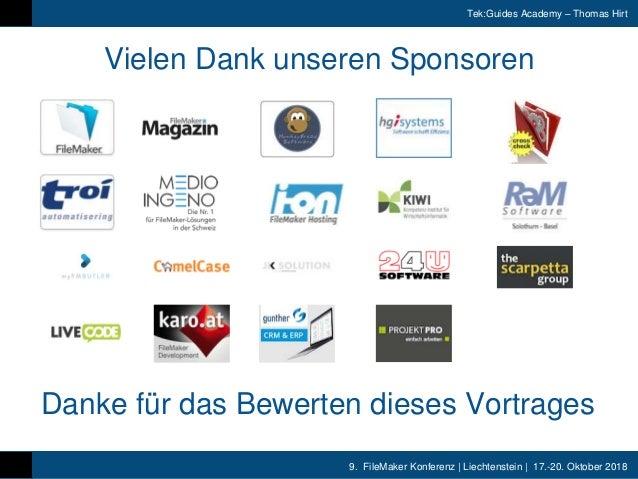 9. FileMaker Konferenz | Liechtenstein | 17.-20. Oktober 2018 Tek:Guides Academy – Thomas Hirt Vielen Dank unseren Sponsor...