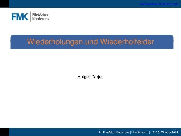 9. FileMaker Konferenz   Liechtenstein   17.-20. Oktober 2018 www.filemaker-konferenz.com Holger Darjus Wiederholungen und...