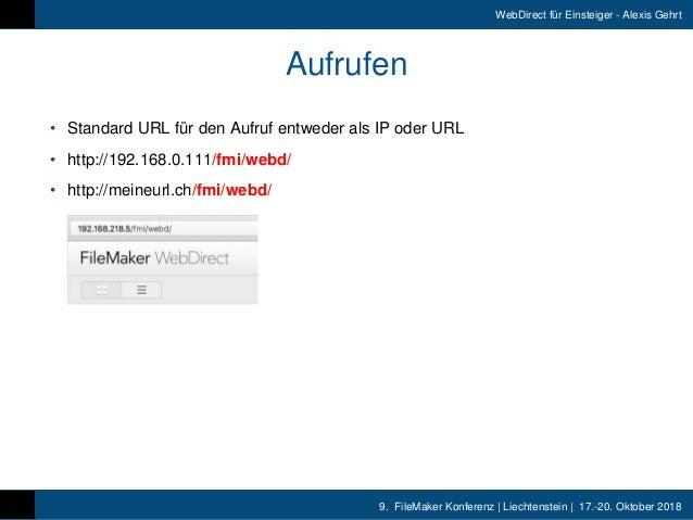 9. FileMaker Konferenz   Liechtenstein   17.-20. Oktober 2018 WebDirect für Einsteiger - Alexis Gehrt Aufrufen • Standard...