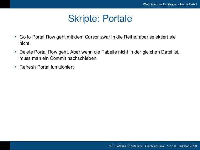 9. FileMaker Konferenz   Liechtenstein   17.-20. Oktober 2018 WebDirect für Einsteiger - Alexis Gehrt Skripte: Portale • ...