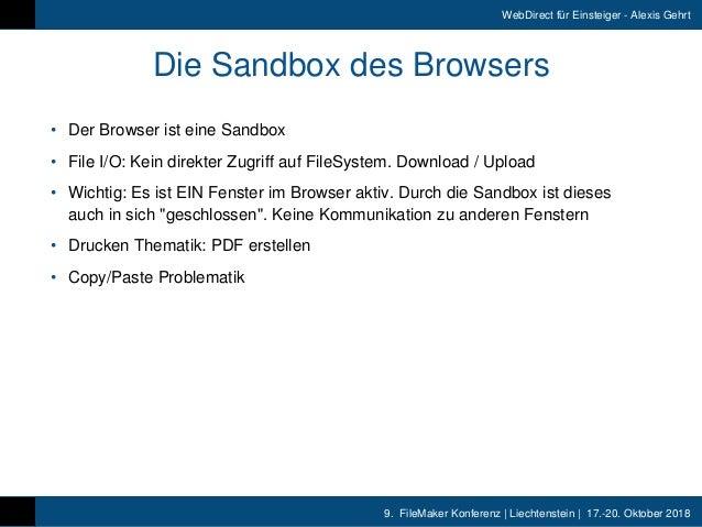 9. FileMaker Konferenz   Liechtenstein   17.-20. Oktober 2018 WebDirect für Einsteiger - Alexis Gehrt Die Sandbox des Bro...