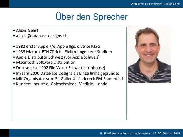9. FileMaker Konferenz   Liechtenstein   17.-20. Oktober 2018 WebDirect für Einsteiger - Alexis Gehrt Über den Sprecher •...