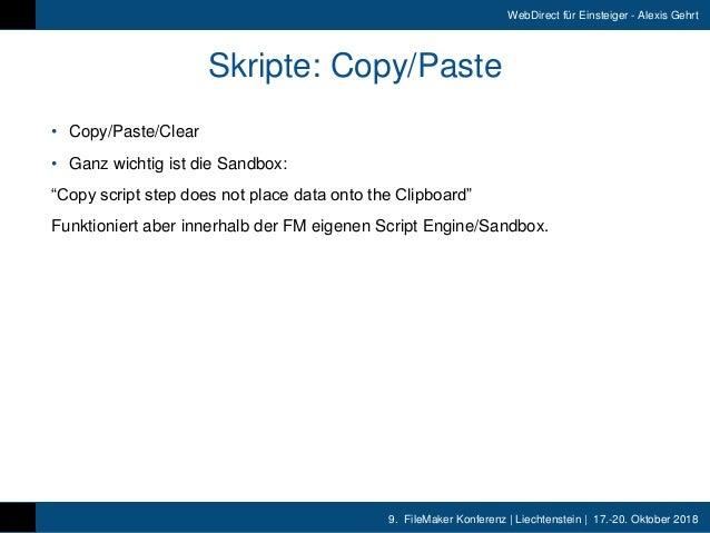 9. FileMaker Konferenz   Liechtenstein   17.-20. Oktober 2018 WebDirect für Einsteiger - Alexis Gehrt Skripte: Copy/Paste...