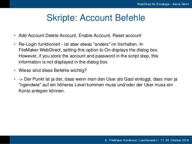 9. FileMaker Konferenz   Liechtenstein   17.-20. Oktober 2018 WebDirect für Einsteiger - Alexis Gehrt Skripte: Account Be...