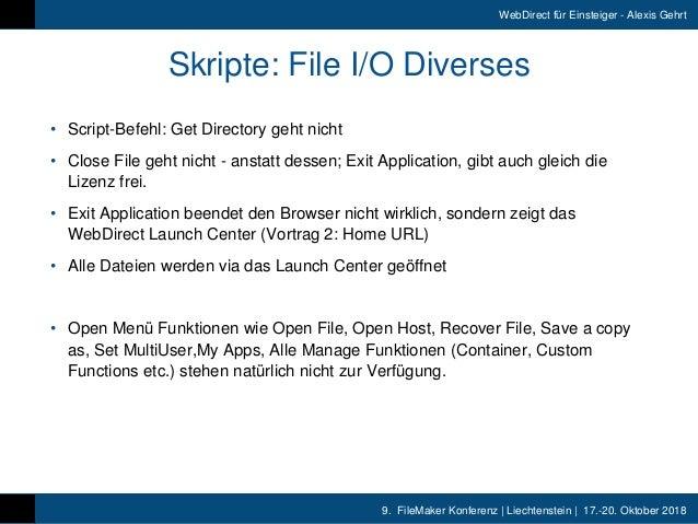 9. FileMaker Konferenz   Liechtenstein   17.-20. Oktober 2018 WebDirect für Einsteiger - Alexis Gehrt Skripte: File I/O D...