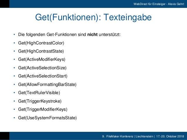 9. FileMaker Konferenz   Liechtenstein   17.-20. Oktober 2018 WebDirect für Einsteiger - Alexis Gehrt • Die folgenden Get...